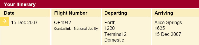 Lørdag 15/12 Perth to Alice Springs FLY SCHEDULE CHANGE: Departs 13.15. Få hotellet til at tjekke op på det Hotel i Alice Springs 15/12 16/12 Crowne Plaza Hotel 82 BARRETT DRIVE ALICE SPRINGS, 0870 Phone 61-8-89508000 http://www.