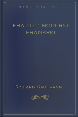 Fra det moderne Frankrig 1 Fra det moderne Frankrig The Project Gutenberg EBook of Fra det moderne Frankrig, by Richard Kaufmann Copyright laws are changing all over the world.