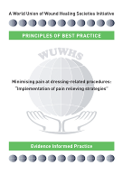 Principles of best practice: Minimising pain at wound dressing related procedures. A consensus document.