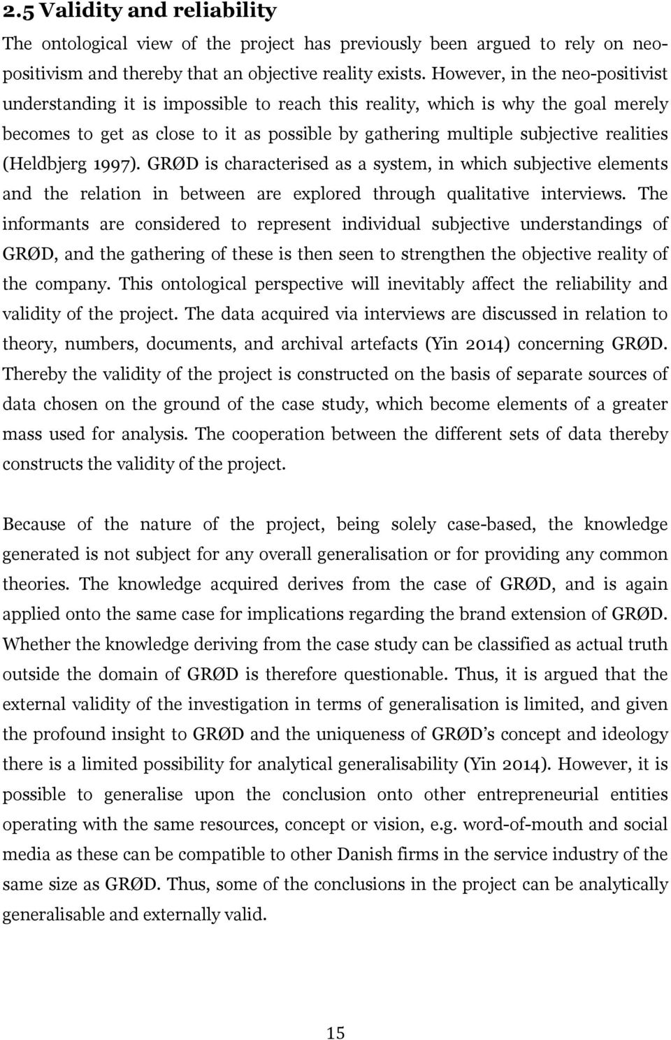 (Heldbjerg 1997). GRØD is characterised as a system, in which subjective elements and the relation in between are explored through qualitative interviews.