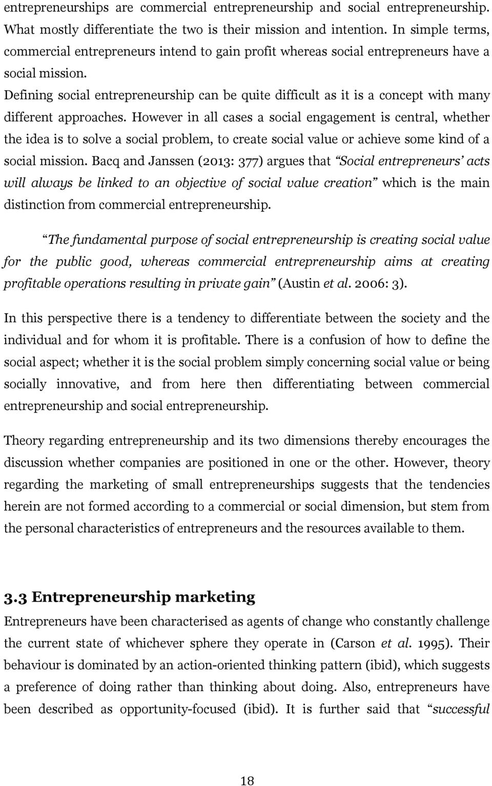 Defining social entrepreneurship can be quite difficult as it is a concept with many different approaches.