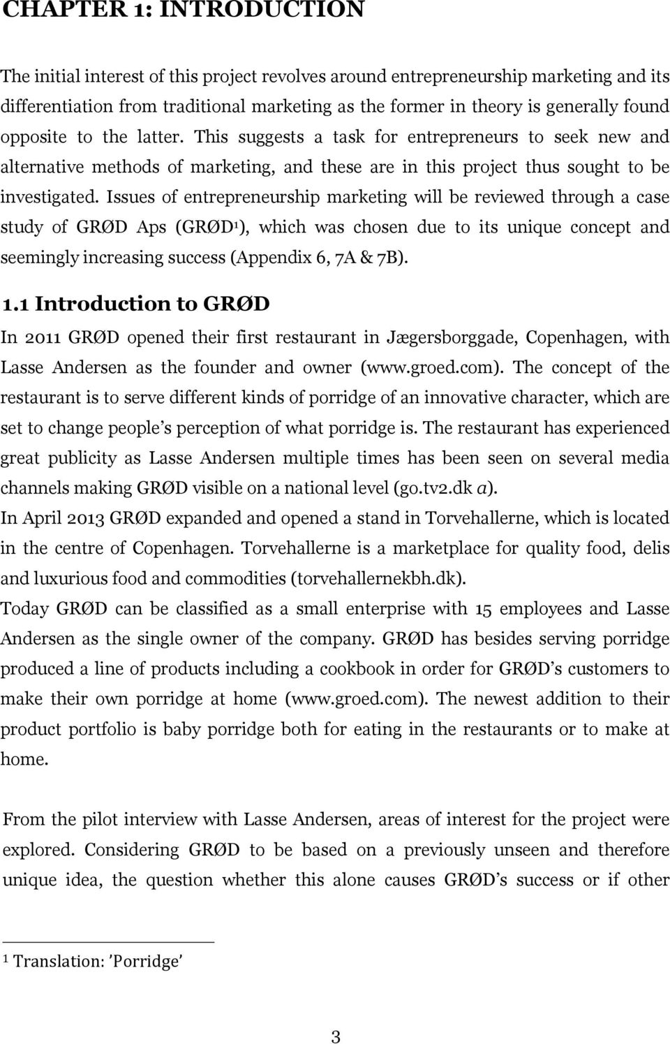 Issues of entrepreneurship marketing will be reviewed through a case study of GRØD Aps (GRØD 1
