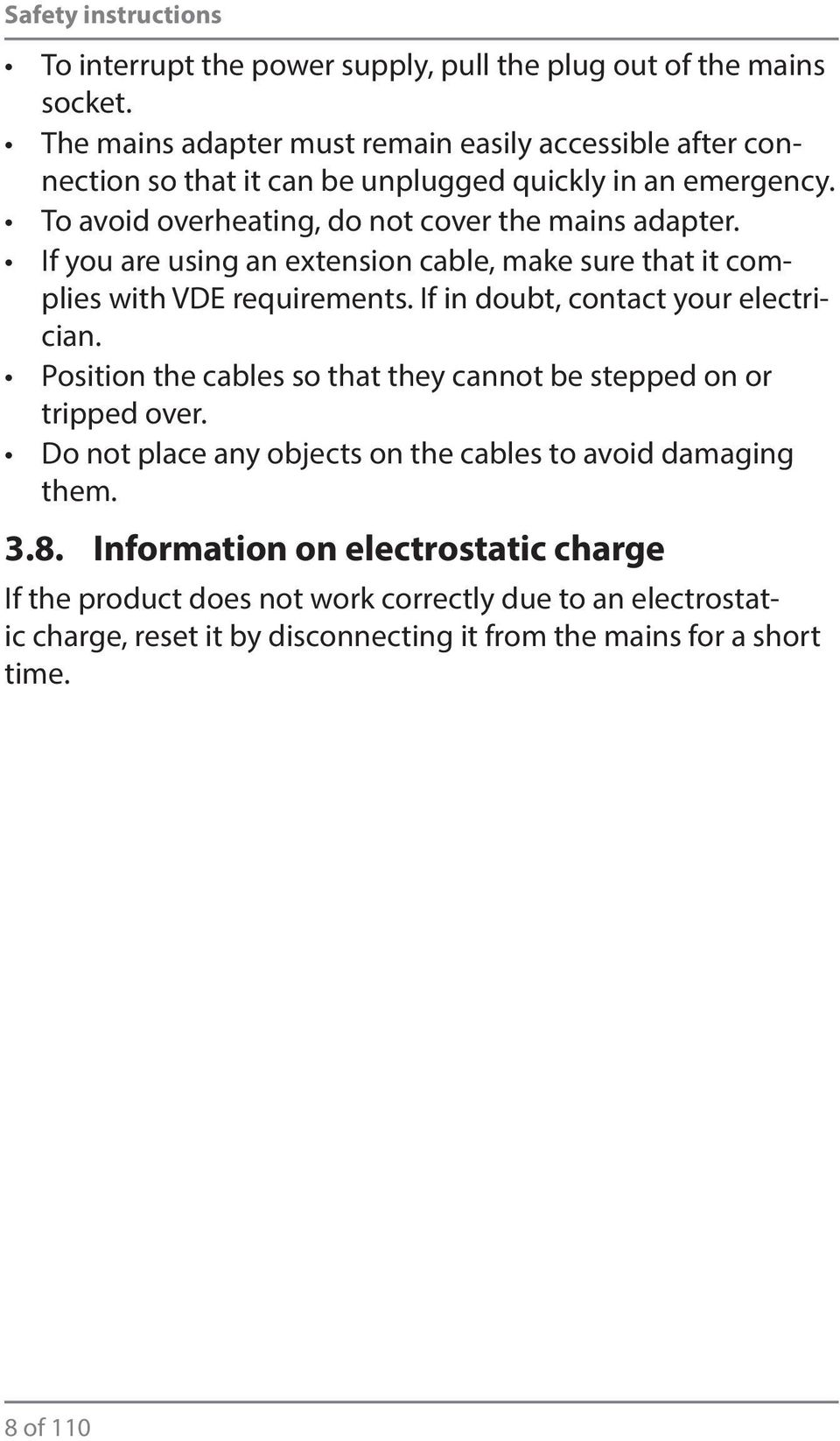 If you are using an extension cable, make sure that it complies with VDE requirements. If in doubt, contact your electrician.
