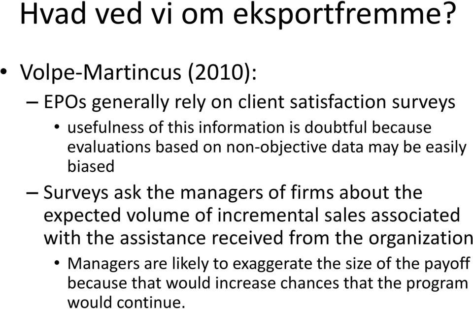 because evaluations based on non-objective data may be easily biased Surveys ask the managers of firms about the expected