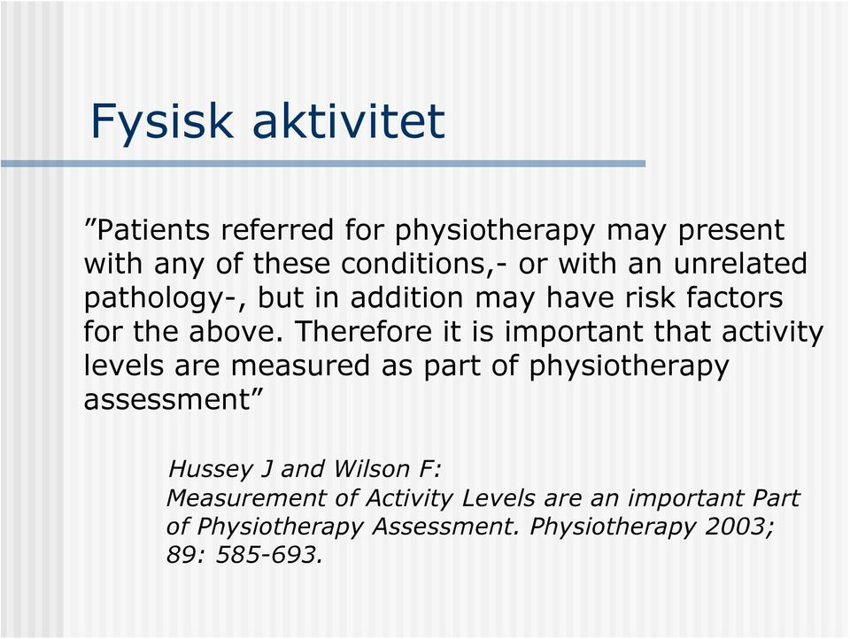 Therefore it is important that activity levels are measured as part of physiotherapy assessment Hussey