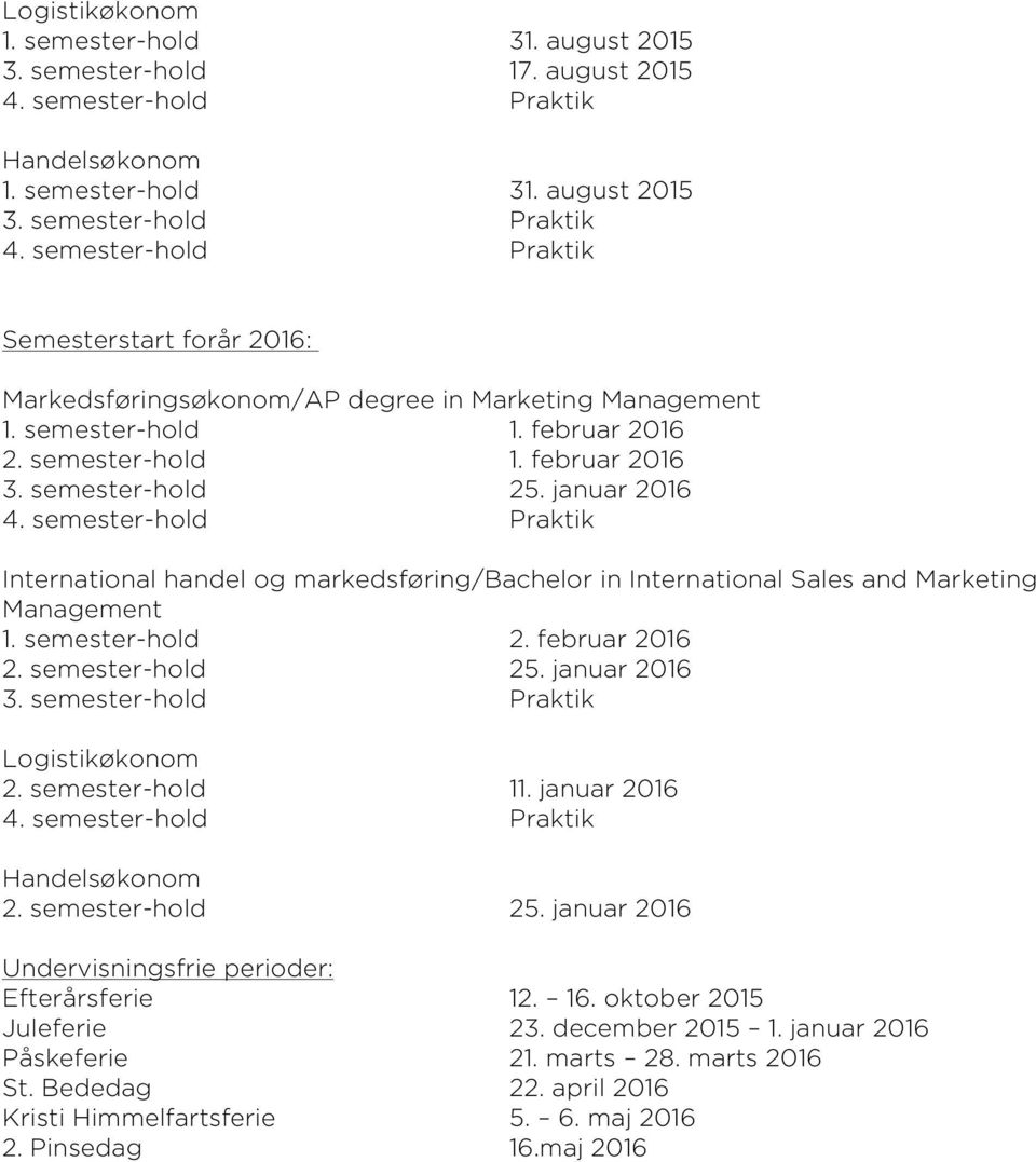 januar 2016 4. semester-hold Praktik International handel og markedsføring/bachelor in International Sales and Marketing Management 1. semester-hold 2. februar 2016 2. semester-hold 25. januar 2016 3.