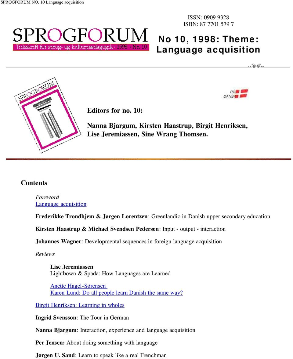Contents Foreword Language acquisition Frederikke Trondhjem & Jørgen Lorentzen: Greenlandic in Danish upper secondary education Kirsten Haastrup & Michael Svendsen Pedersen: Input - output -