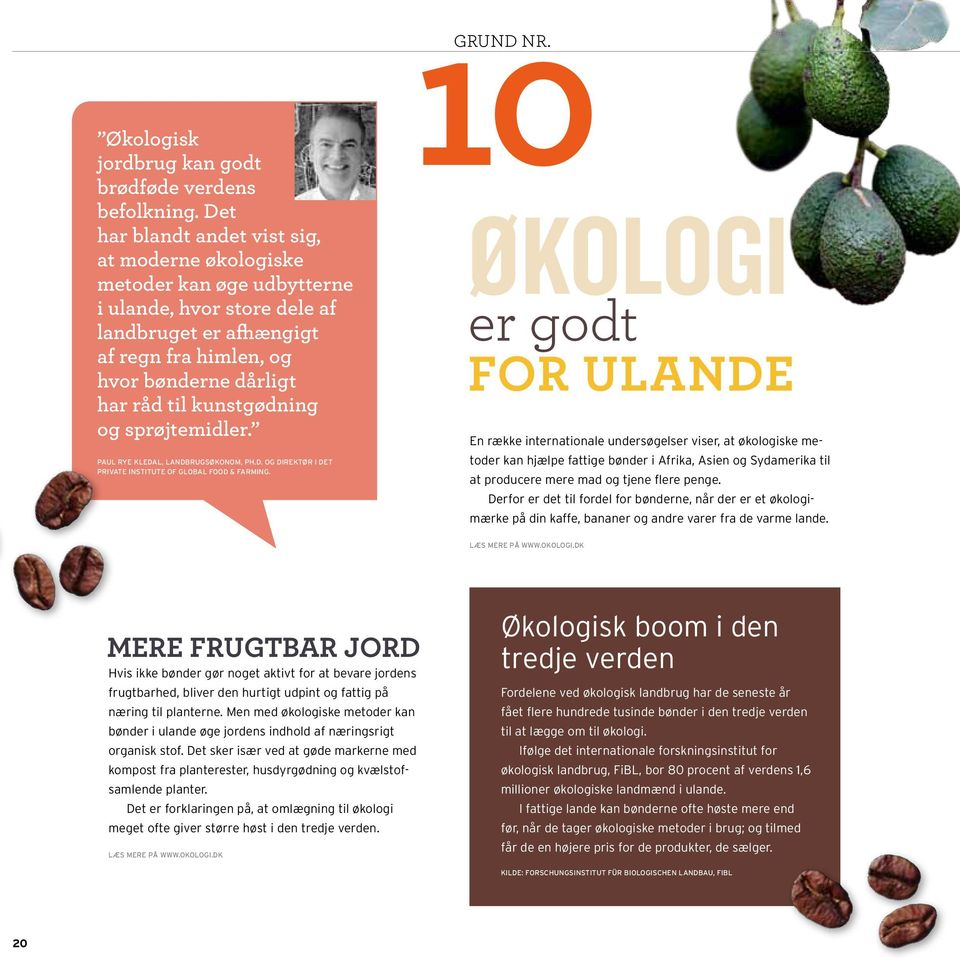 kunstgødning og sprøjtemidler. Paul Rye Kledal, landbrugsøkonom, Ph.d. og direktør i det private Institute of Global Food & Farming. 10 Grund nr.