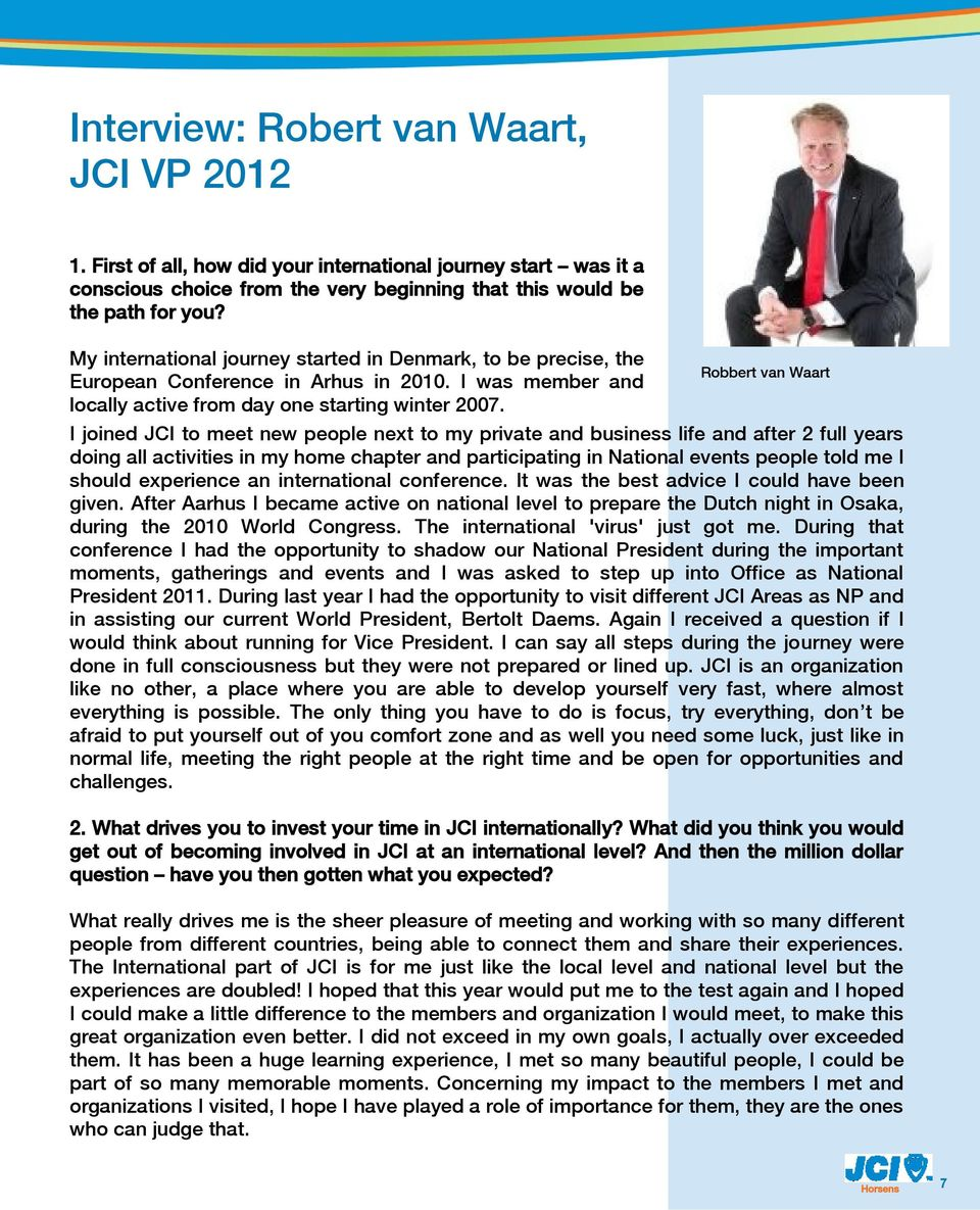 Robbert van Waart I joined JCI to meet new people next to my private and business life and after 2 full years doing all activities in my home chapter and participating in National events people told