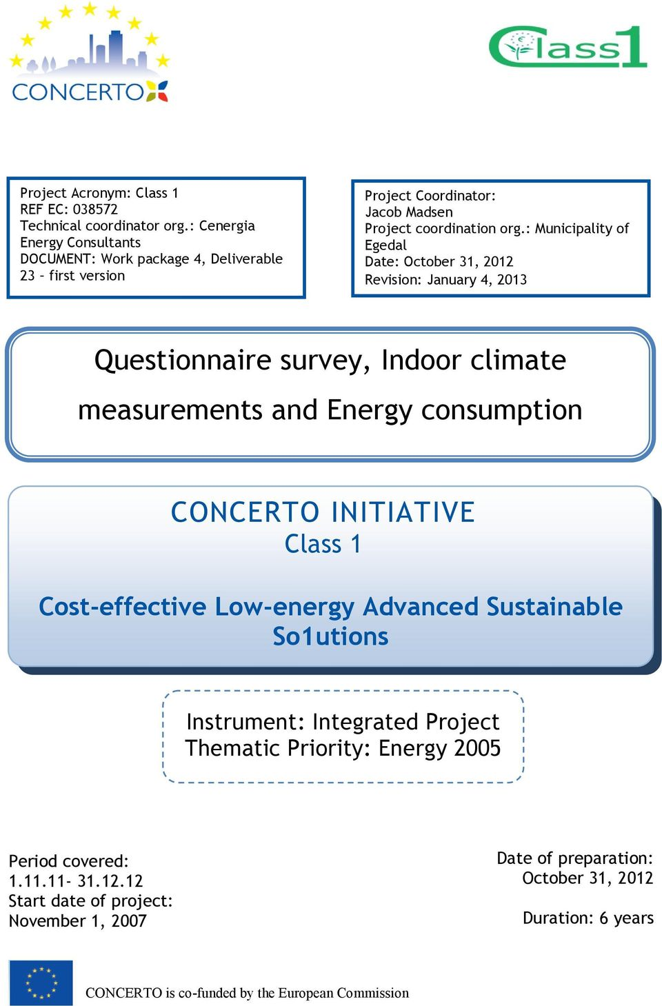 : Municipality of Egedal Date: October 31, 2012 Revision: January 4, 2013 Questionnaire survey, Indoor climate measurements and Energy consumption CONCERTO INITIATIVE