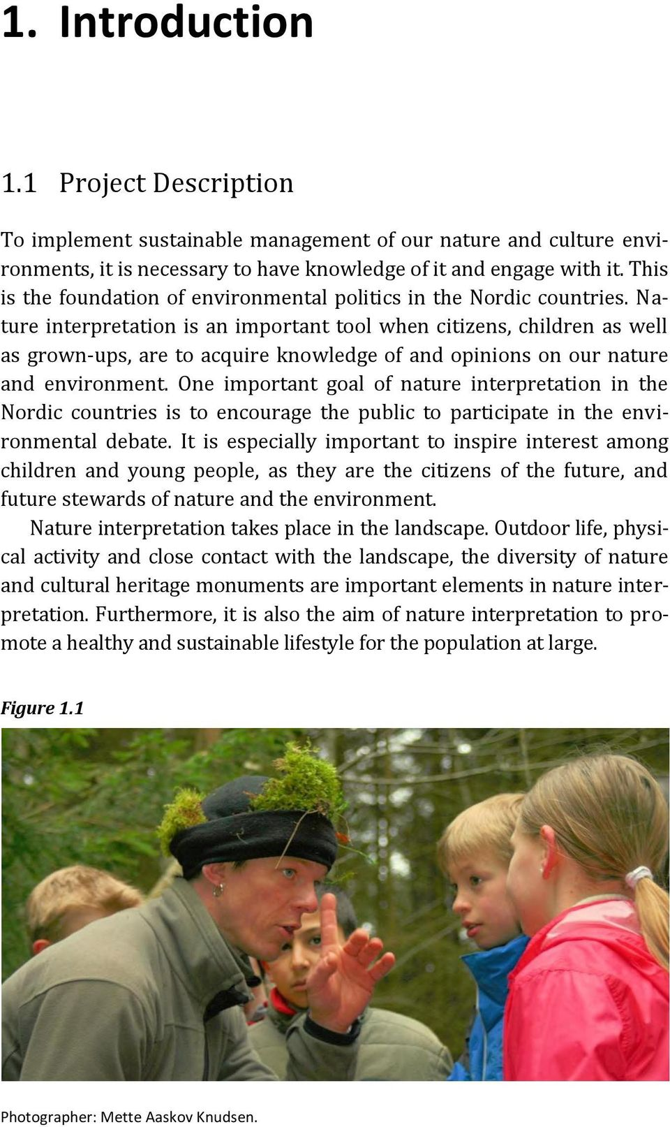 Nature interpretation is an important tool when citizens, children as well as grown-ups, are to acquire knowledge of and opinions on our nature and environment.