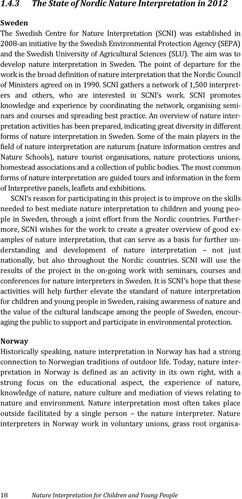 The point of departure for the work is the broad definition of nature interpretation that the Nordic Council of Ministers agreed on in 1990.