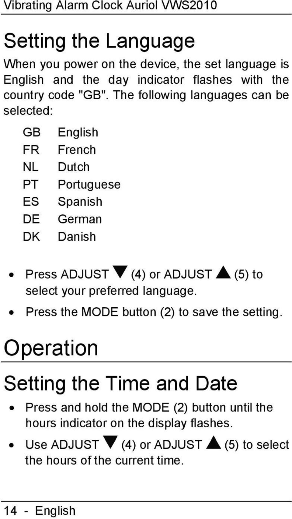 The following languages can be selected: GB English FR French NL Dutch PT Portuguese ES Spanish DE German DK Danish Press ADJUST (4) or ADJUST (5) to