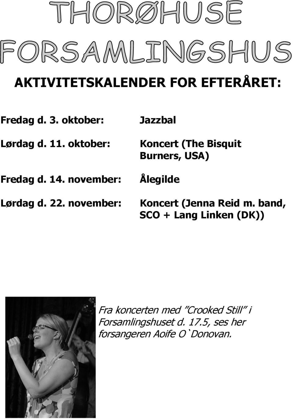 november: Jazzbal Koncert (The Bisquit Burners, USA) Ålegilde Koncert (Jenna Reid