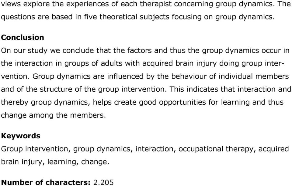Group dynamics are influenced by the behaviour of individual members and of the structure of the group intervention.