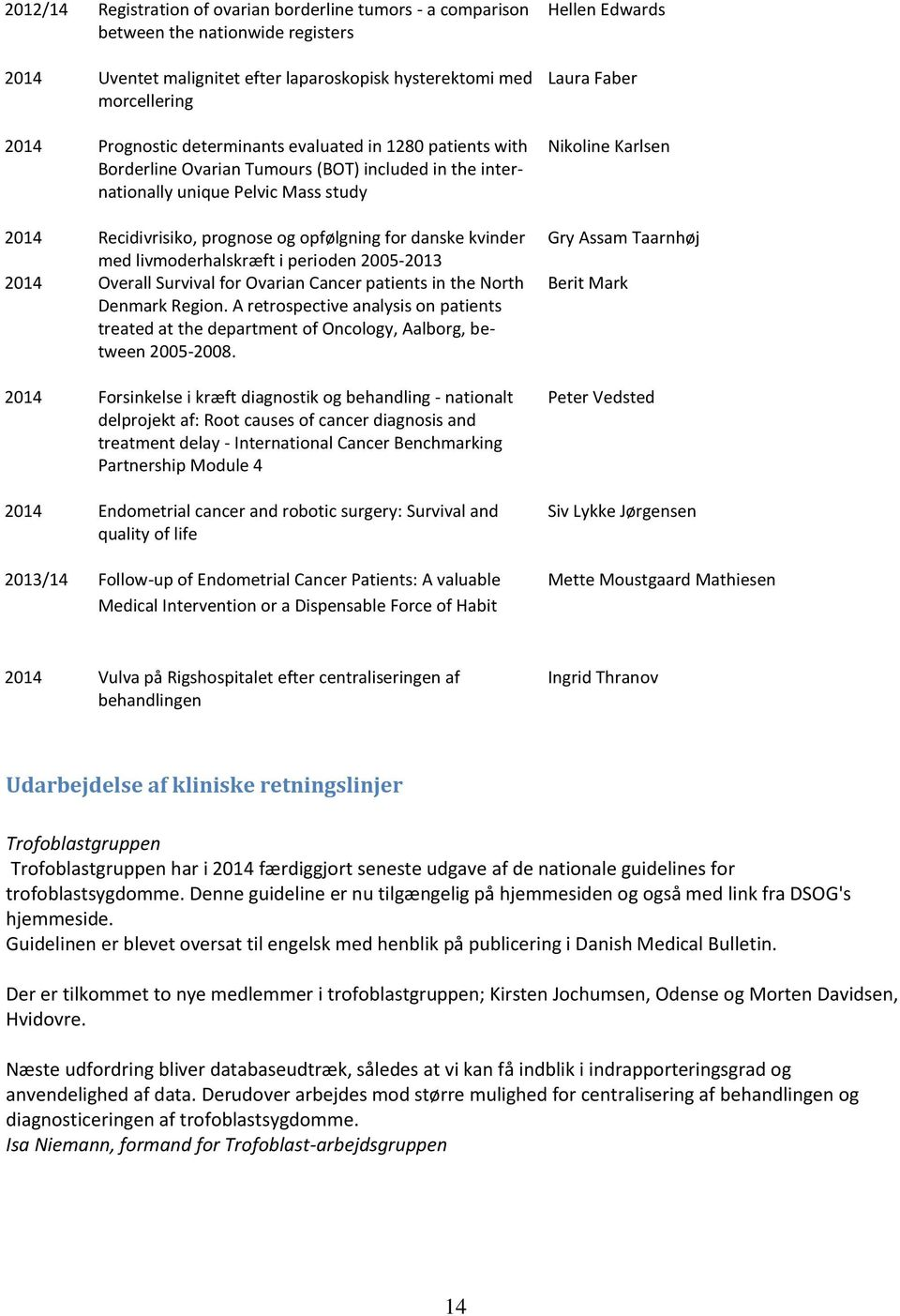 med livmoderhalskræft i perioden 2005-2013 2014 Overall Survival for Ovarian Cancer patients in the North Denmark Region.
