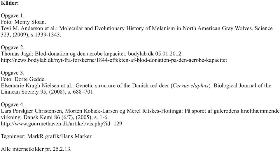 Elsemarie Kragh Nielsen et al.: Genetic structure of the Danish red deer (Cervus elaphus). Biological Journal of the Linnean Society 95, (2008), s. 688 701. Opgave 4.
