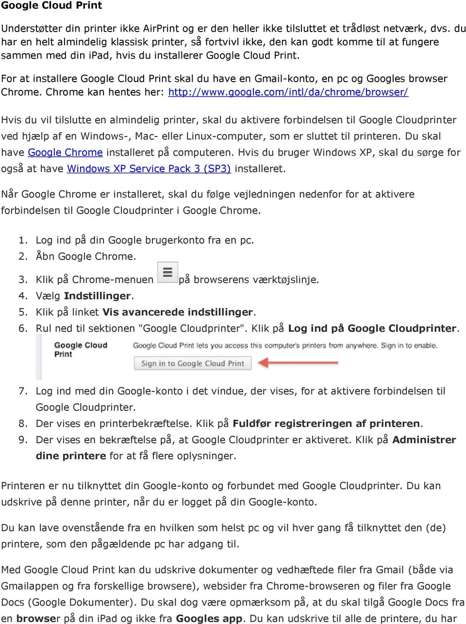 For at installere Google Cloud Print skal du have en Gmail-konto, en pc og Googles browser Chrome. Chrome kan hentes her: http://www.google.