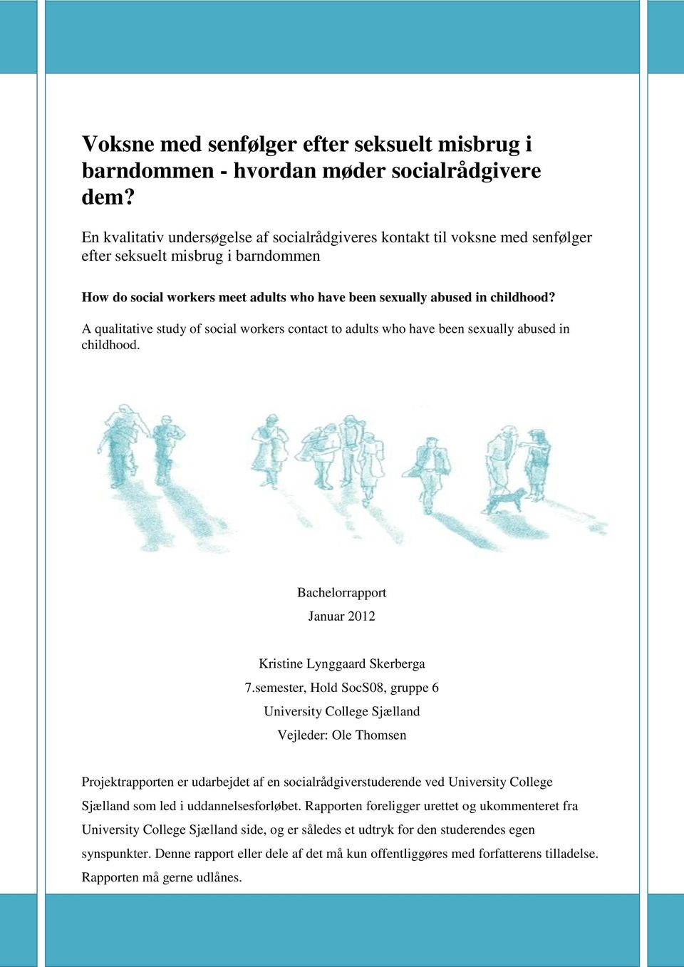 A qualitative study of social workers contact to adults who have been sexually abused in childhood. Bachelorrapport Januar 2012 Kristine Lynggaard Skerberga 7.