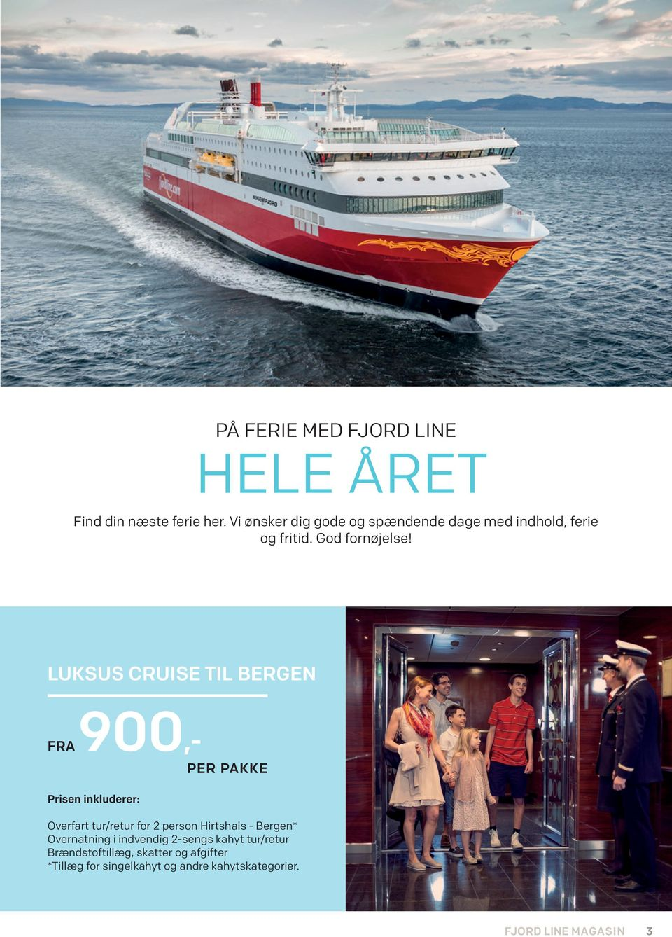 LUKSUS CRUISE TIL BERGEN FRA 900,- Prisen inkluderer: Overfart tur/retur for 2 person - Bergen*
