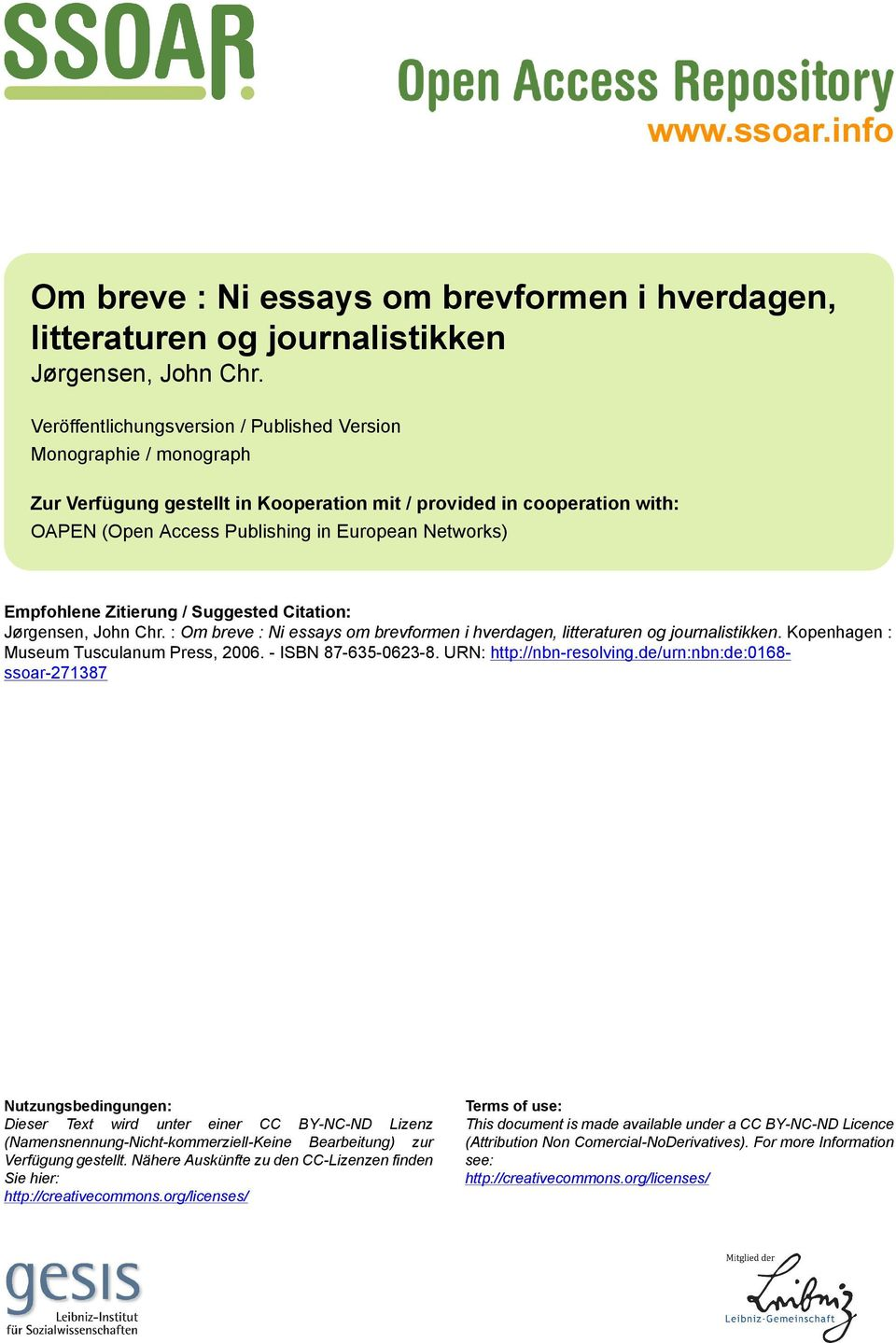 Empfohlene Zitierung / Suggested Citation: Jørgensen, John Chr. : Om breve : Ni essays om brevformen i hverdagen, litteraturen og journalistikken. Kopenhagen : Museum Tusculanum Press, 2006.