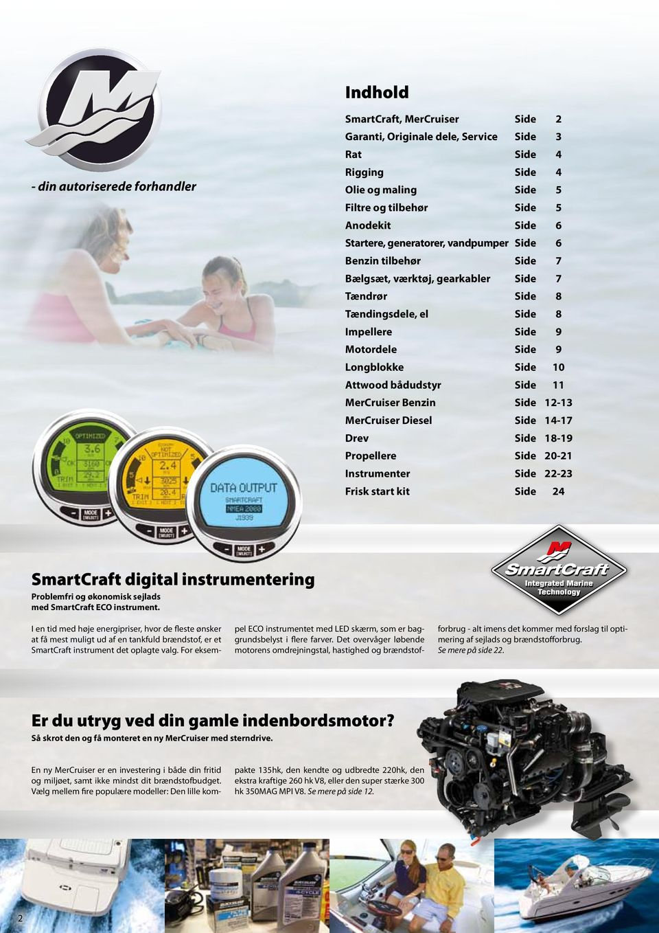 Side MerCruiser Benzin Side - MerCruiser Diesel Side -7 Drev Side 8-9 Propellere Side 0- Instrumenter Side - Frisk start kit Side SmartCraft digital instrumentering Problemfri og økonomisk sejlads