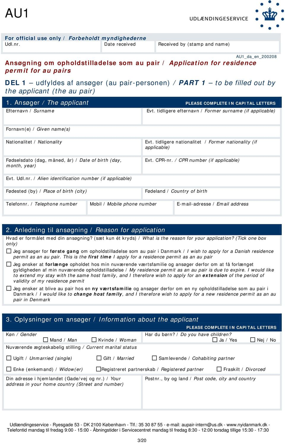 PART 1 to be filled out by the applicant (the au pair) 1. Ansøger / The applicant PLEASE COMPLETE IN CAPITAL LETTERS Efternavn / Surname Evt.