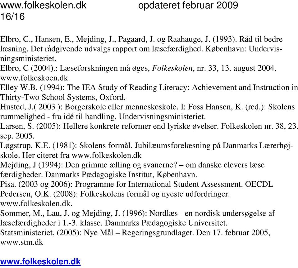 (1994): The IEA Study of Reading Literacy: Achievement and Instruction in Thirty-Two School Systems, Oxford. Husted, J.( 2003 ): Borgerskole eller menneskeskole. I: Foss Hansen, K. (red.
