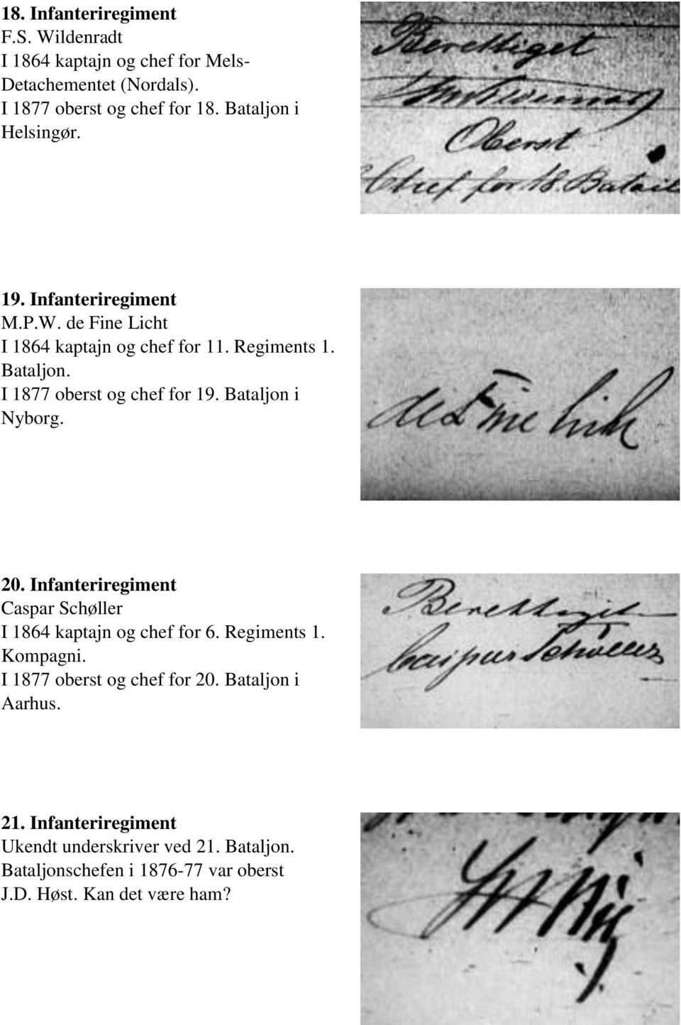 I 1877 oberst og chef for 19. Bataljon i Nyborg. 20. Infanteriregiment Caspar Schøller I 1864 kaptajn og chef for 6. Regiments 1.
