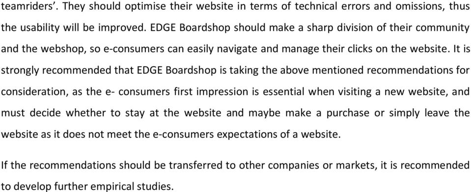 It is strongly recommended that EDGE Boardshop is taking the above mentioned recommendations for consideration, as the e- consumers first impression is essential when visiting a new website,