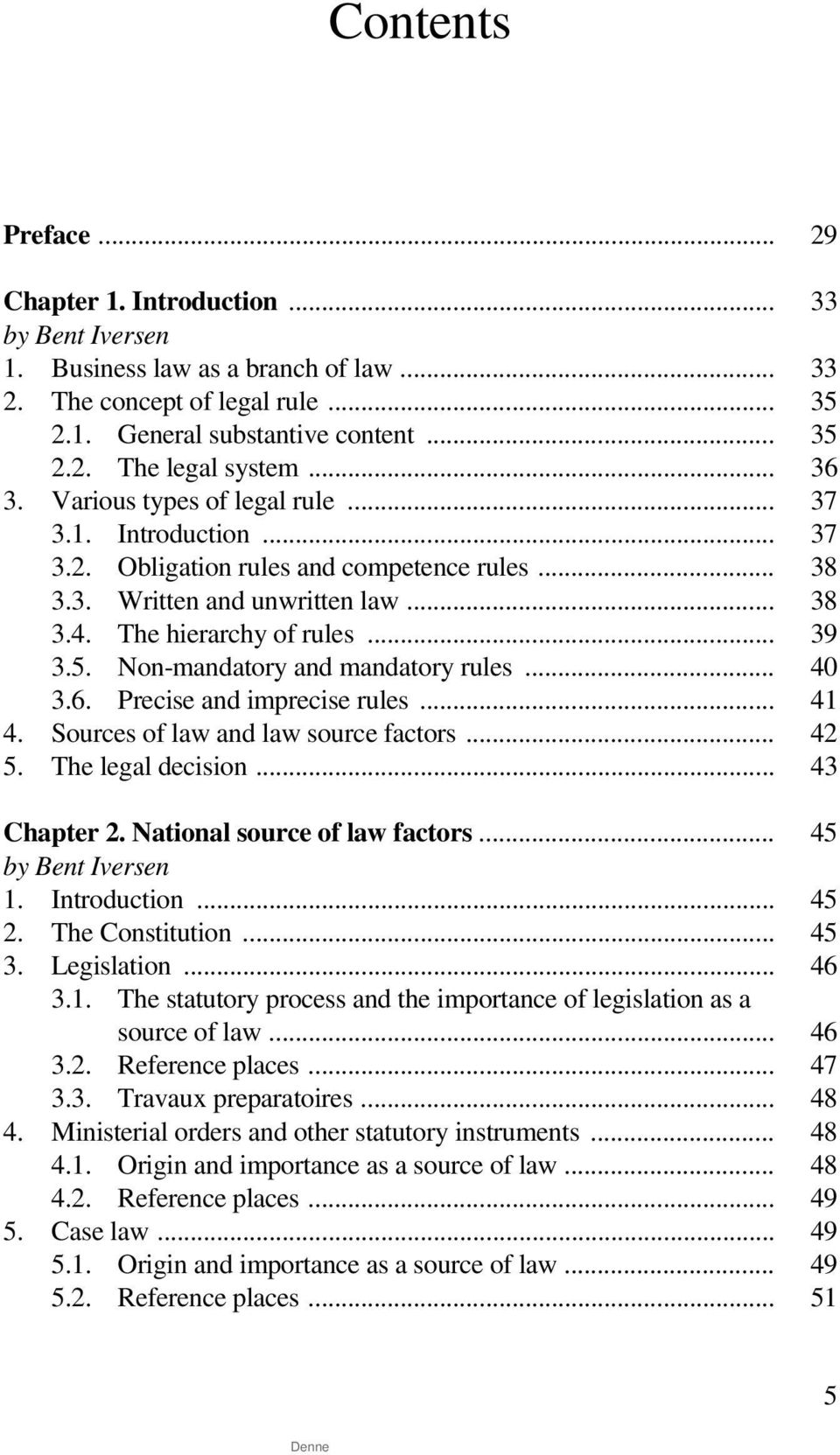 Non-mandatory and mandatory rules... 40 3.6. Precise and imprecise rules... 41 4. Sources of law and law source factors... 42 5. The legal decision... 43 Chapter 2. National source of law factors.