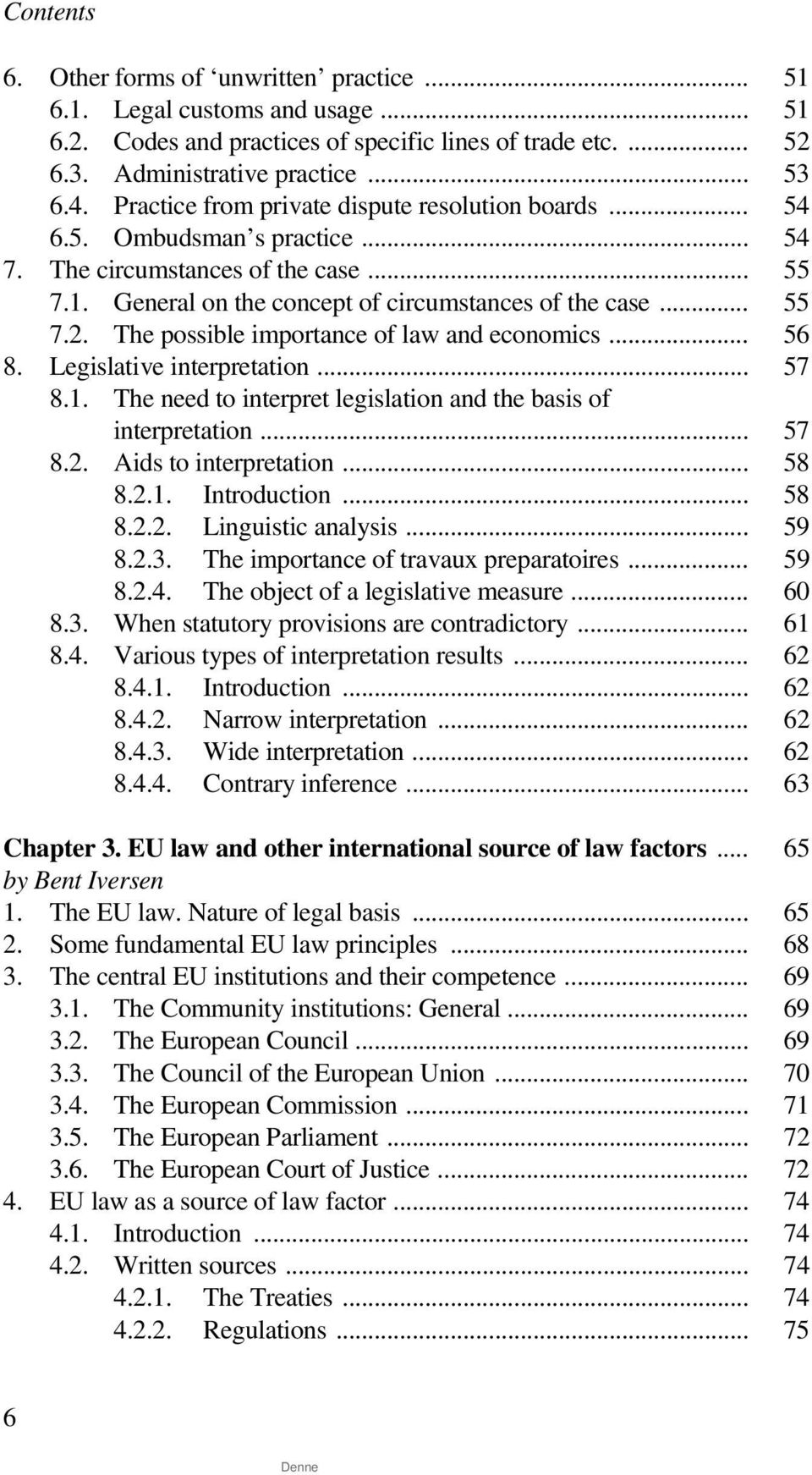 The possible importance of law and economics... 56 8. Legislative interpretation... 57 8.1. The need to interpret legislation and the basis of interpretation... 57 8.2. Aids to interpretation... 58 8.