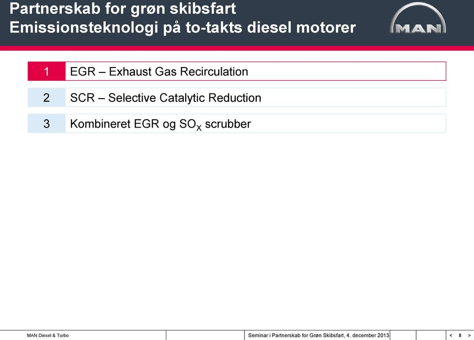 1 EGR Exhaust Gas Recirculation 2 SCR