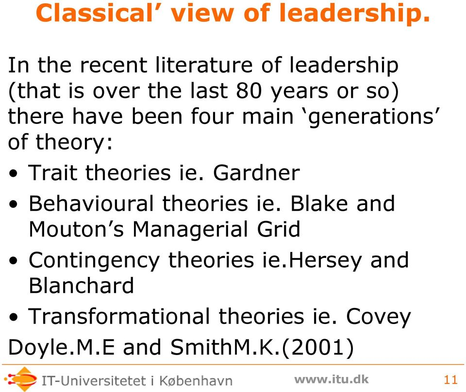 been four main generations of theory: Trait theories ie. Gardner Behavioural theories ie.