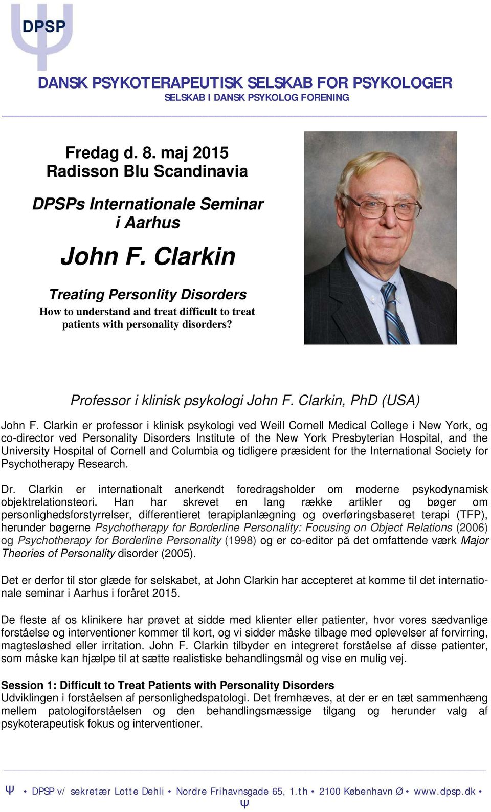 Clarkin er professor i klinisk psykologi ved Weill Cornell Medical College i New York, og co-director ved Personality Disorders Institute of the New York Presbyterian Hospital, and the University