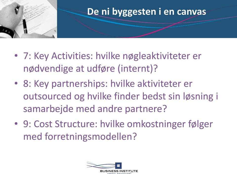8: Key partnerships: hvilke aktiviteter er outsourced og hvilke finder