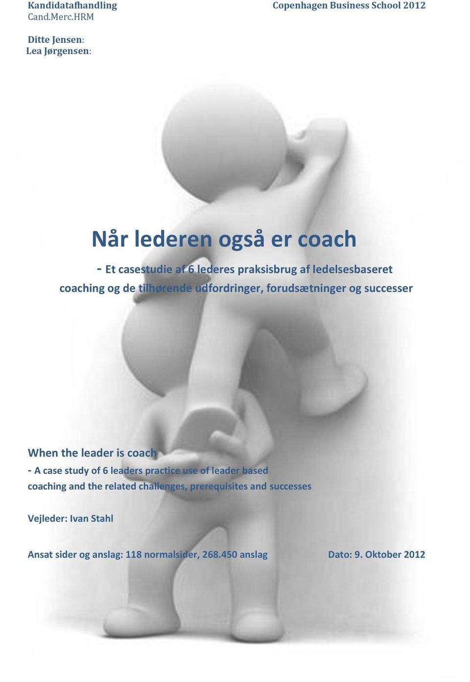 coaching og de tilhørende udfordringer, forudsætninger og successer When the leader is coach - A case study of 6 leaders