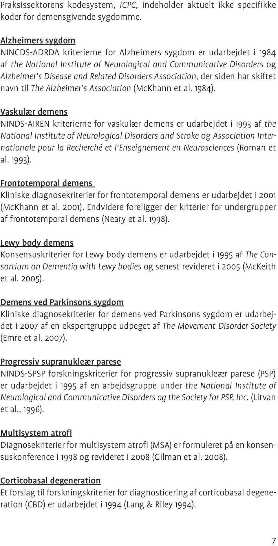 Disorders Association, der siden har skiftet navn til The Alzheimer s Association (McKhann et al. 1984).