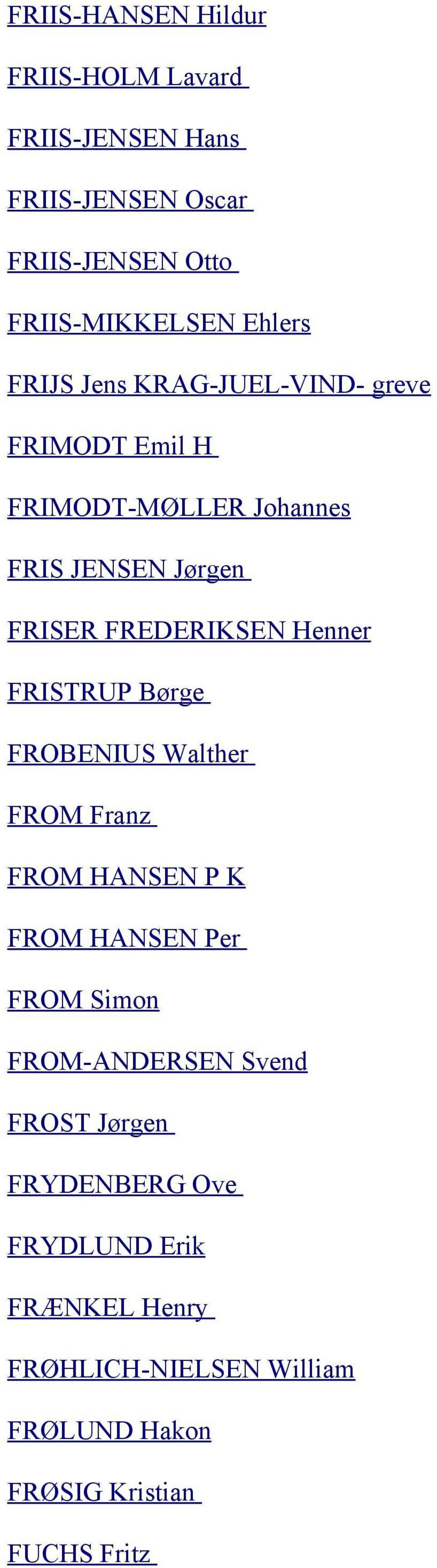 Henner FRISTRUP Børge FROBENIUS Walther FROM Franz FROM HANSEN P K FROM HANSEN Per FROM Simon FROM-ANDERSEN Svend