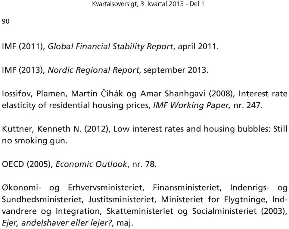Kuttner, Kenneth N. (212), Low interest rates and housing bubbles: Still no smoking gun. OECD (25), Economic Outlook, nr. 78.