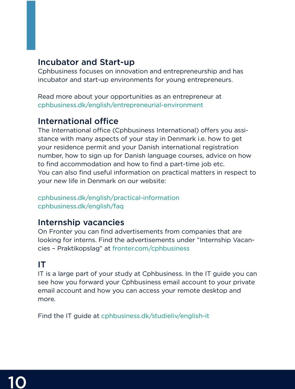 dk/english/entrepreneurial-environment International office The International office (Cphbusiness International) offers you assistance with many aspects of your stay in Denmark i.e. how to get your