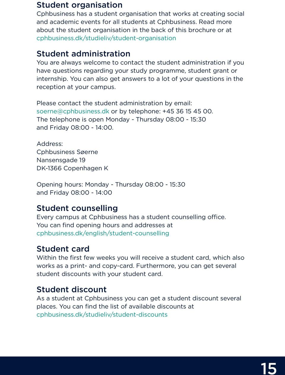 dk/studieliv/student-organisation Student administration You are always welcome to contact the student administration if you have questions regarding your study programme, student grant or internship.