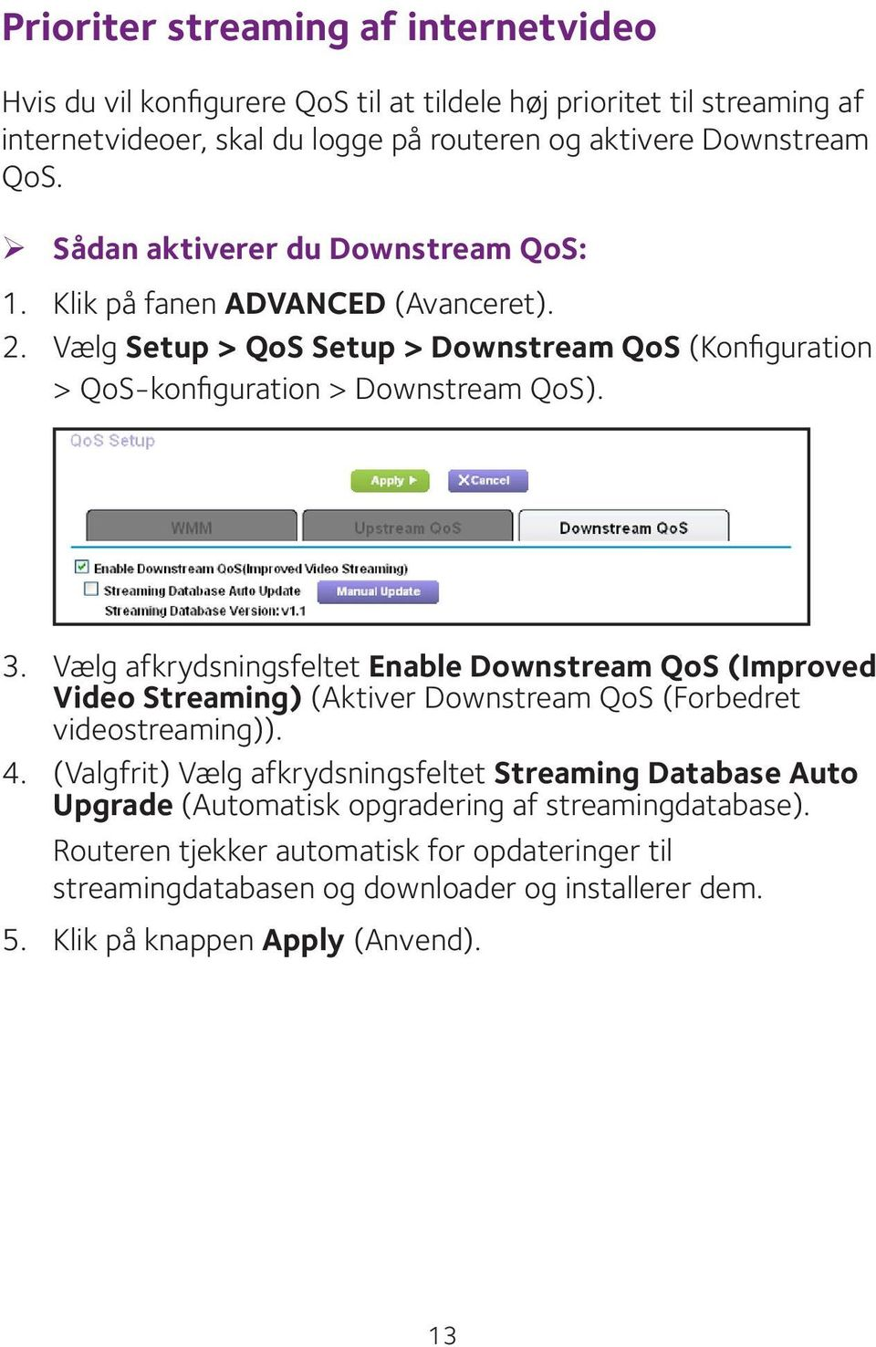 Vælg afkrydsningsfeltet Enable Downstream QoS (Improved Video Streaming) (Aktiver Downstream QoS (Forbedret videostreaming)). 4.