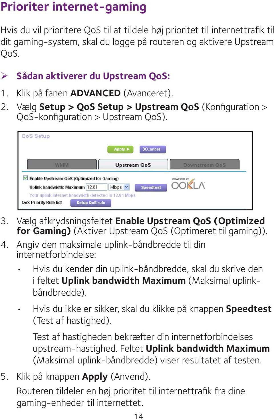 Vælg afkrydsningsfeltet Enable Upstream QoS (Optimized for Gaming) (Aktiver Upstream QoS (Optimeret til gaming)). 4.