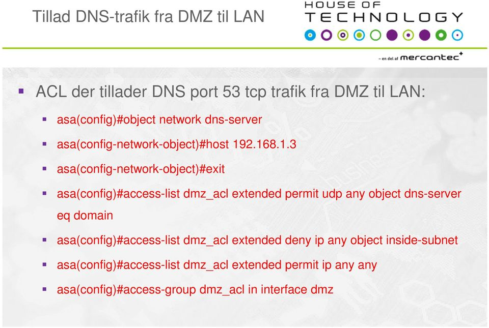 2.168.1.3 asa(config-network-object)#exit asa(config)#access-list dmz_acl extended permit udp any object dns-server