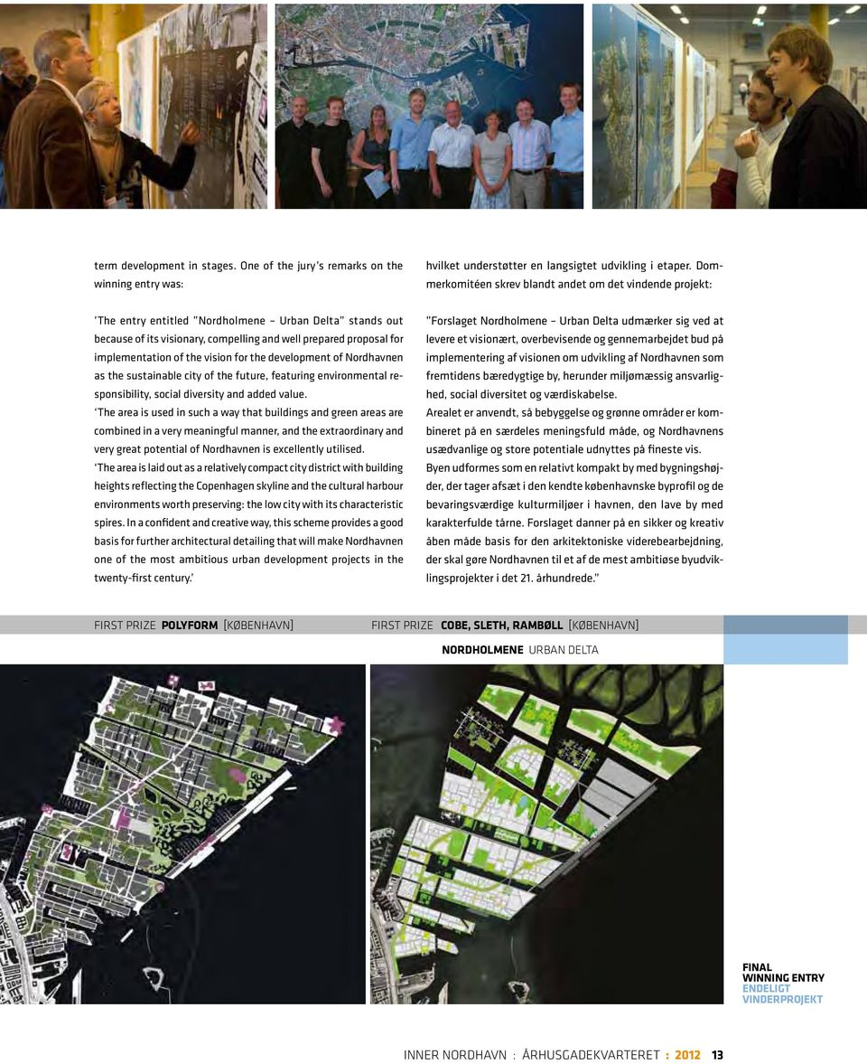 the vision for the development of Nordhavnen as the sustainable city of the future, featuring environmental responsibility, social diversity and added value.