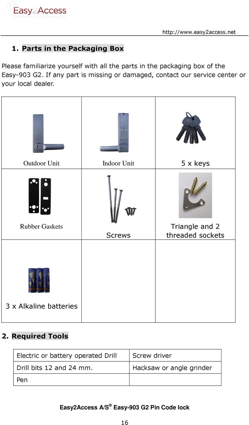 Outdoor Unit Indoor Unit 5 x keys Rubber Gaskets Screws Triangle and 2 threaded sockets 3 x Alkaline