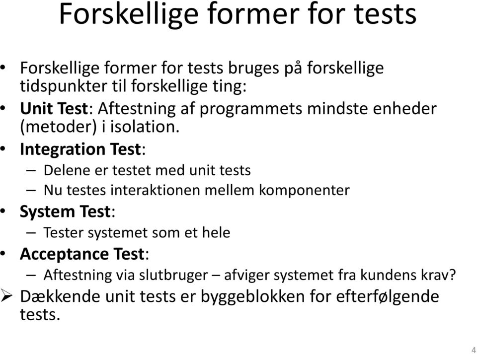 Integration Test: Delene er testet med unit tests Nu testes interaktionen mellem komponenter System Test: Tester