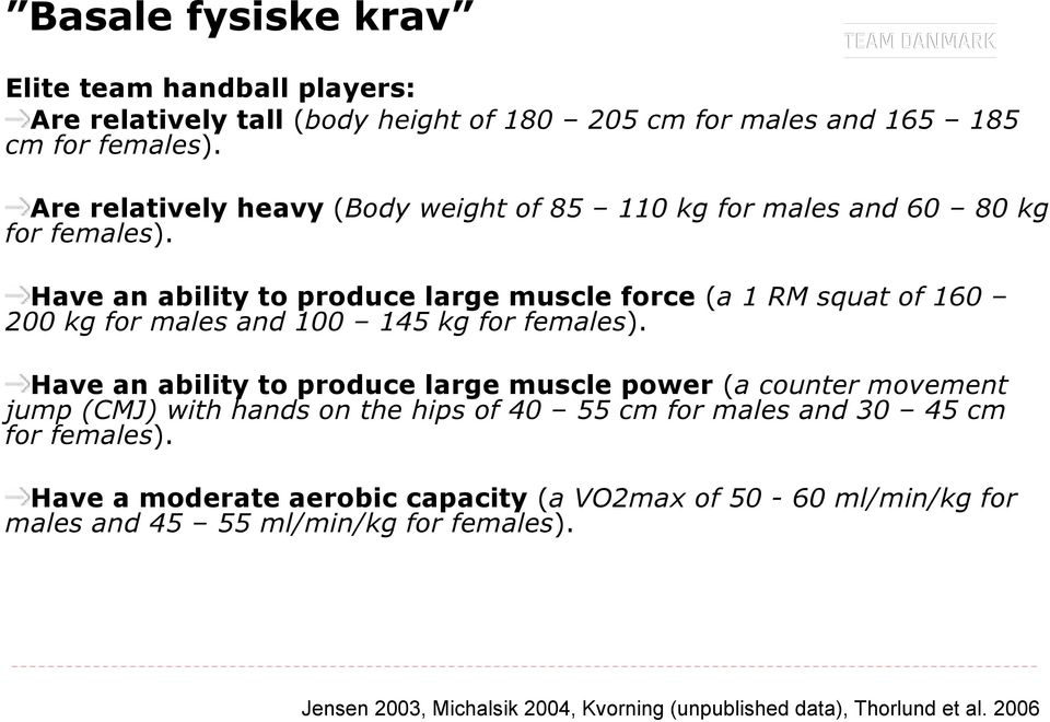 Have an ability to produce large muscle force (a 1 RM squat of 160 200 kg for males and 100 145 kg for females).