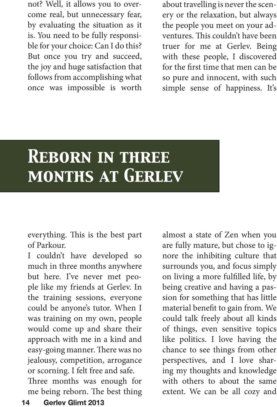 You could call it a small society, but Gerlev is more like a family.